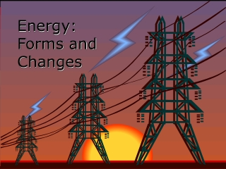 Energy: Forms and Changes