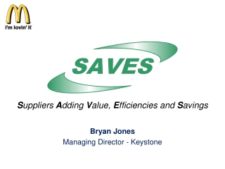 S uppliers  A dding  V alue,  E fficiencies and  S avings Bryan Jones Managing Director - Keystone