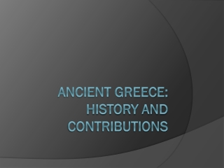 Ancient Greece:  History and Contributions