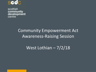 Community Empowerment Act Awareness-Raising Session West Lothian – 7/2/18