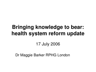 Bringing knowledge to bear: health system reform update