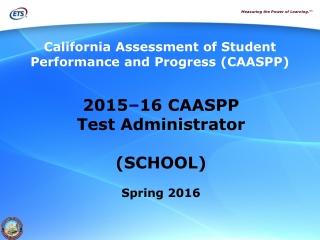 2015 – 16 CAASPP Test Administrator (SCHOOL) Spring 2016