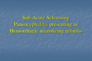 Sub Acute  Sclerosing Panencephalitis  presenting as  Hemorrhagic necrotizing retinitis
