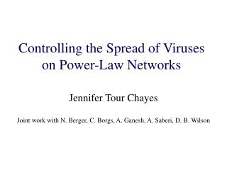 Jennifer Tour Chayes Joint work with N. Berger, C. Borgs, A. Ganesh, A. Saberi, D. B. Wilson