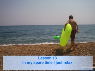 Lesson 13  In my spare time I just relax