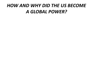 HOW AND WHY DID THE US BECOME A GLOBAL POWER?