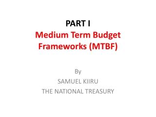 PART I Medium Term Budget Frameworks (MTBF)
