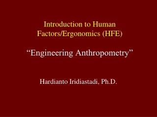 "Introduction to Human Factors/Ergonomics (HFE) ""Engineering Anthropometry"""