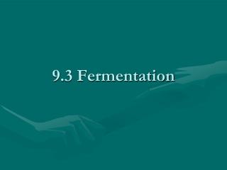 9.3 Fermentation