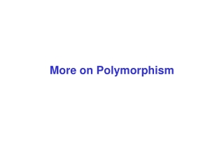 More on Polymorphism