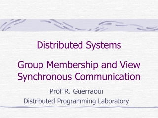 Distributed Systems Group Membership and View Synchronous Communication