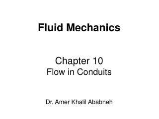 Fluid Mechanics Chapter 10 Flow in Conduits  Dr. Amer Khalil Ababneh