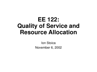 EE 122:  Quality of Service and Resource Allocation