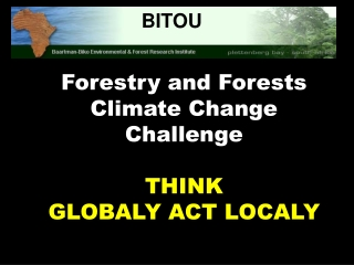Forestry and Forests Climate Change Challenge THINK  GLOBALY ACT LOCALY