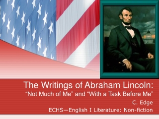 "The Writings of Abraham Lincoln: ""Not Much of Me"" and ""With a Task Before Me"""
