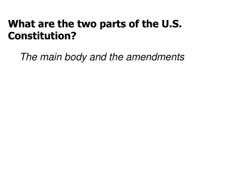 What are the two parts of the U.S. Constitution?