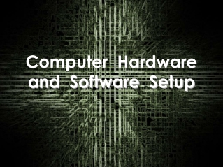 Computer  Hardware and  Software  Setup