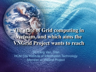 The state of Grid computing in Vietnam, and which aims the  VNGrid Project wants to reach