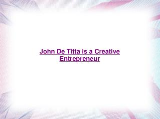 John De Titta is a Creative Entrepreneur