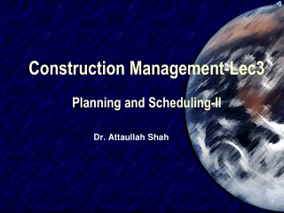 Construction Management-Lec3 Planning and Scheduling-II