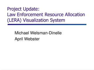 Project Update:  Law Enforcement Resource Allocation (LERA) Visualization System