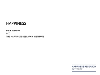 HAPPINESS MEIK WIKING CEO THE HAPPINESS RESEARCH INSTITUTE
