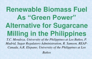 "Renewable Biomass Fuel As ""Green Power""  Alternative for Sugarcane Milling in the Philippines"
