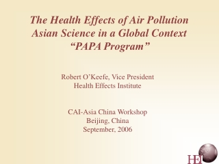 """The Health Effects of Air Pollution Asian Science in a Global Context """"PAPA Program"""""""