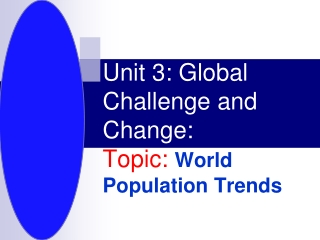 Unit 3: Global Challenge and Change: Topic:  World Population Trends