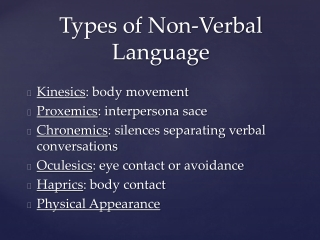 Kinesics : body movement Proxemics :  interpersona sace
