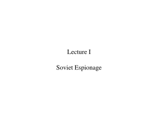 Lecture I Soviet Espionage