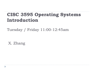 CISC 3595 Operating Systems Introduction Tuesday / Friday 11:00-12:45am   X. Zhang