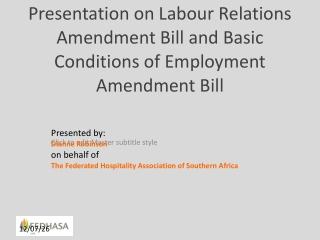 Presentation on Labour Relations Amendment Bill and Basic Conditions of Employment Amendment Bill