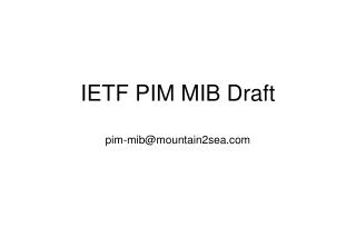 IETF PIM MIB Draft pim-mib@mountain2sea
