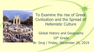 To Examine the rise of Greek Civilization and the Spread of Hellenistic Culture