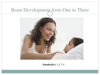 Brain Development from One to  Three