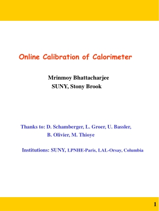 Online Calibration of Calorimeter Mrinmoy Bhattacharjee      SUNY, Stony Brook
