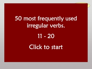 50 most frequently used irregular verbs. 11 - 20 Click to start