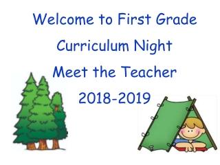 Welcome to First Grade Curriculum Night Meet the Teacher 2018-2019
