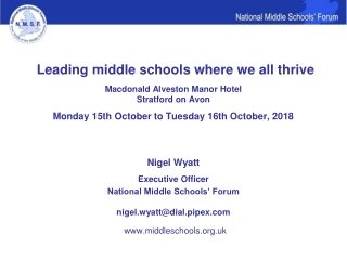 Nigel Wyatt Executive Officer National Middle Schools' Forum nigel.wyatt@dial.pipex