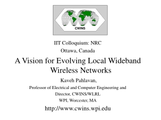 IIT Colloquium: NRC Ottawa, Canada A Vision for Evolving Local Wideband Wireless Networks