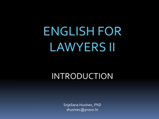 ENGLISH FOR  LAWYERS II INTRODUCTION Snježana Husinec, PhD  shusinec@pravo.hr
