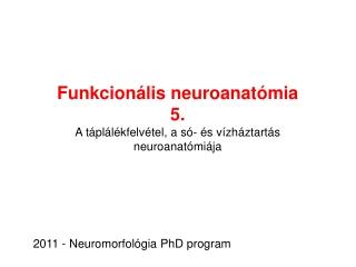 Funkcionális neuroanatómia 5 . A táplálékfelvétel, a só- és vízháztartás  neuroanatómiája