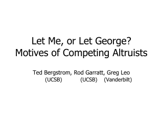 Let Me, or Let George? Motives of Competing Altruists