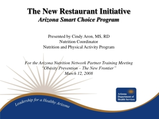 The New Restaurant Initiative Arizona Smart Choice Program Presented by Cindy Aron, MS, RD