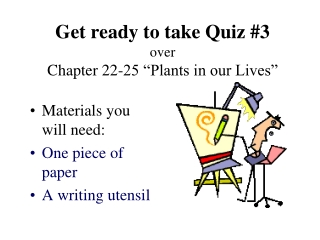 """Get ready to take Quiz #3 over Chapter 22-25 """"Plants in our Lives"""""""