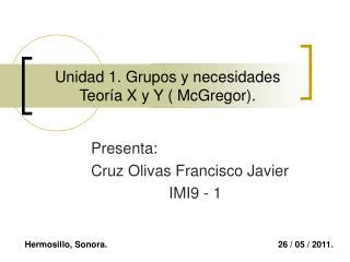Unidad 1. Grupos y necesidades Teoría X y Y ( McGregor).