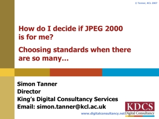 How do I decide if JPEG 2000  is for me?  Choosing standards when there  are so many…