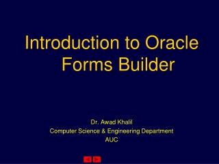 Introduction to Oracle Forms Builder Dr. Awad Khalil Computer Science & Engineering Department AUC