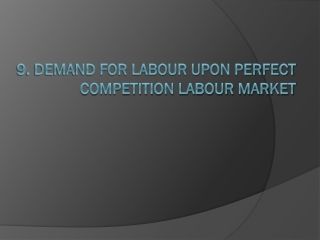9. Demand for labour upon perfect competition labour market